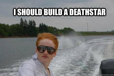 I should build a deathstar - I should build a deathstar  Badass redhead