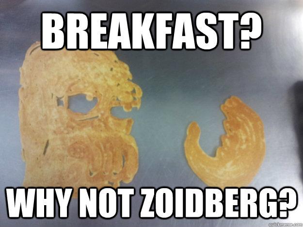 Breakfast? Why not Zoidberg? - Breakfast? Why not Zoidberg?  Misc