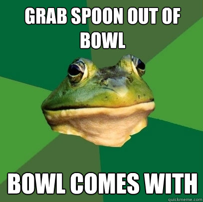 Grab spoon out of bowl bowl comes with - Grab spoon out of bowl bowl comes with  Foul Bachelor Frog