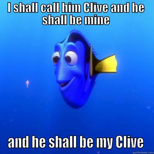 I SHALL CALL HIM CLIVE AND HE SHALL BE MINE AND HE SHALL BE MY CLIVE dory