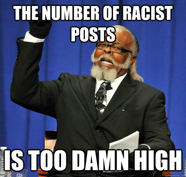 The number of racist posts Is too damn high - The number of racist posts Is too damn high  Jimmy McMillan