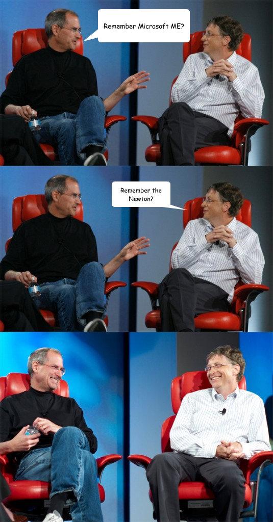 Remember Microsoft ME? Remember the Newton?  Steve Jobs vs Bill Gates