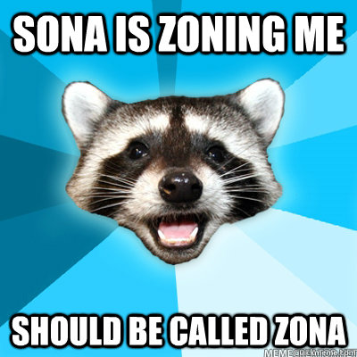 Sona is zoning me Should be called zona  - Sona is zoning me Should be called zona   Lame Pun Raccoon