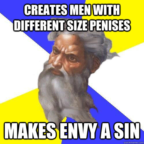 Creates men with different size penises  makes envy a sin  Advice God