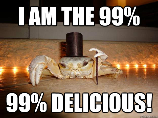 I am the 99% 99% Delicious!  Fancy Crab
