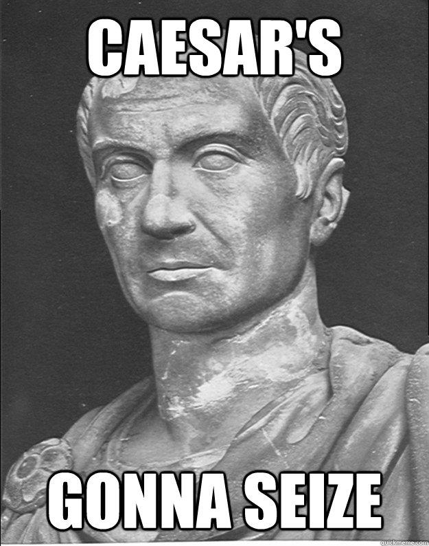 Caesar's gonna seize - Caesar's gonna seize  caesar meme