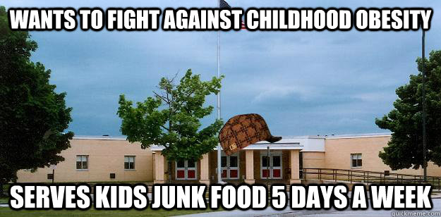 wants to fight against childhood obesity serves kids junk food 5 days a week