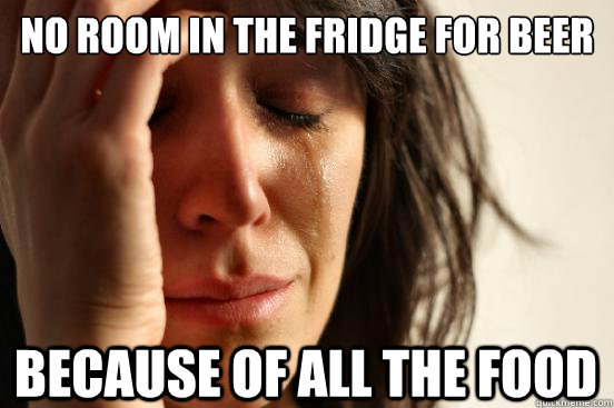 no room in the fridge for beer because of all the food - no room in the fridge for beer because of all the food  First World Problems