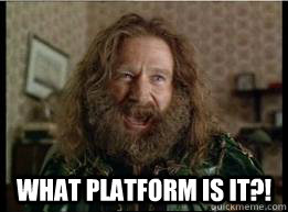What platform is it?! -  What platform is it?!  What year is it