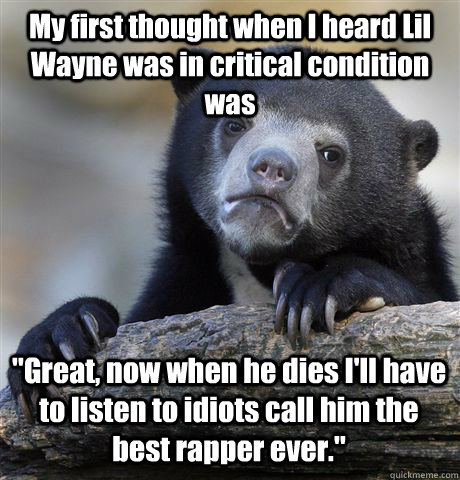 My first thought when I heard Lil Wayne was in critical condition was