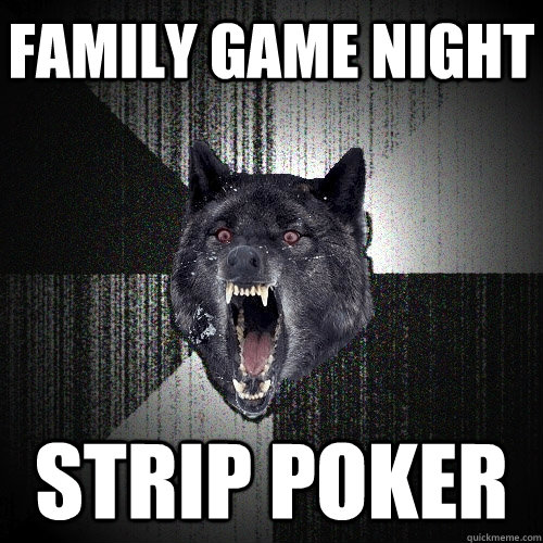 Family game night Strip Poker - Family game night Strip Poker  Insanity Wolf