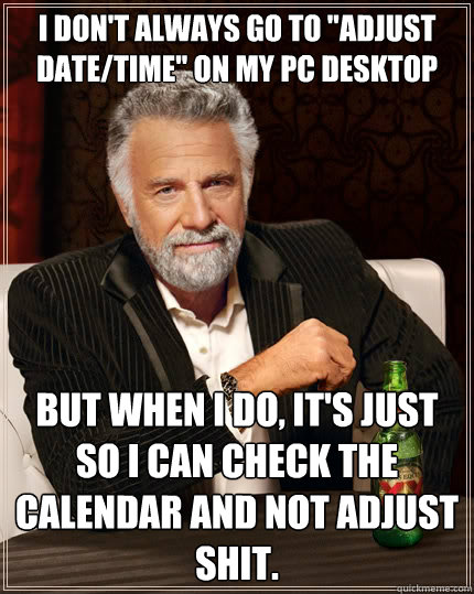 I don't always go to