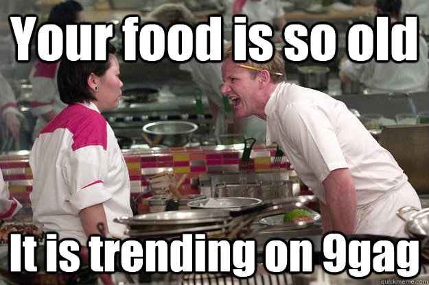 Your Food Is So Old It Is Trending On 9gag Misc Quickmeme
