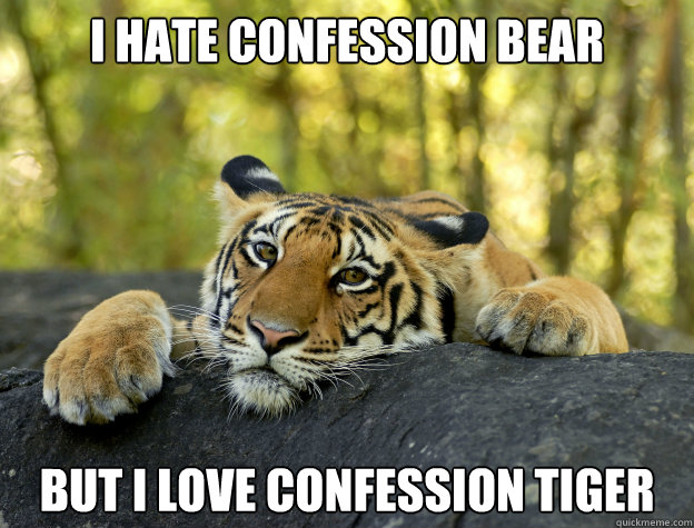 I hate confession bear But I love Confession tiger - I hate confession bear But I love Confession tiger  Confession Tiger