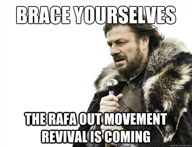 Brace Yourselves The rafa out movement revival is coming - Brace Yourselves The rafa out movement revival is coming  2012 brace yourself!
