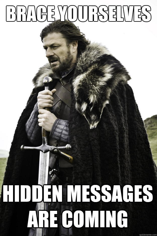 Brace yourselves hidden messages are coming - Brace yourselves hidden messages are coming  Winter is coming