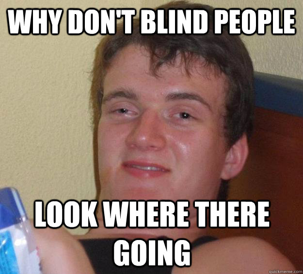 why don't blind people  look where there going - why don't blind people  look where there going  10 Guy