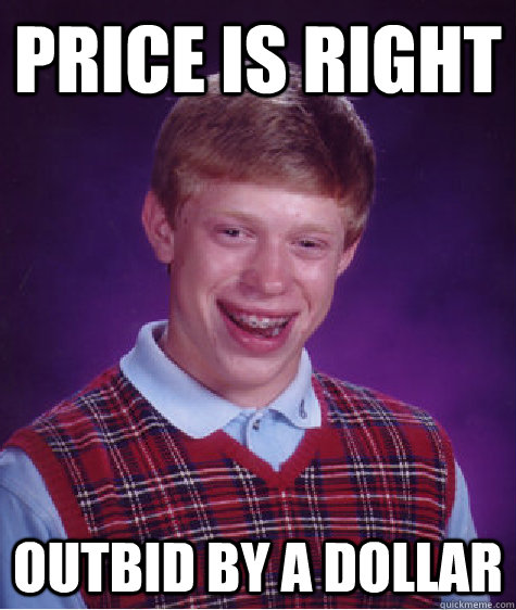 Price is right Outbid by a dollar - Price is right Outbid by a dollar  Bad Luck Brian