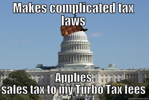 MAKES COMPLICATED TAX LAWS APPLIES SALES TAX TO MY TURBO TAX FEES Scumbag Government