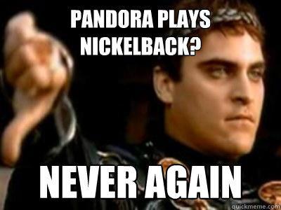 Pandora Plays Nickelback? Never Again  Downvoting Roman