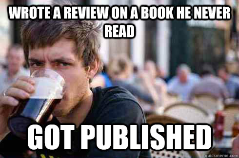 Wrote a review on a book he never read got published - Wrote a review on a book he never read got published  Lazy College Senior