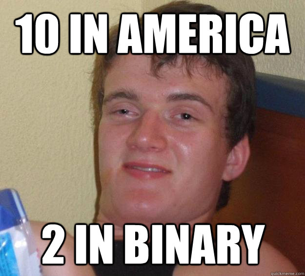 10 in America 2 in Binary - 10 in America 2 in Binary  10 Guy