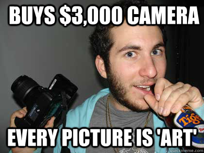 buys $3,000 camera Every picture is 'art'