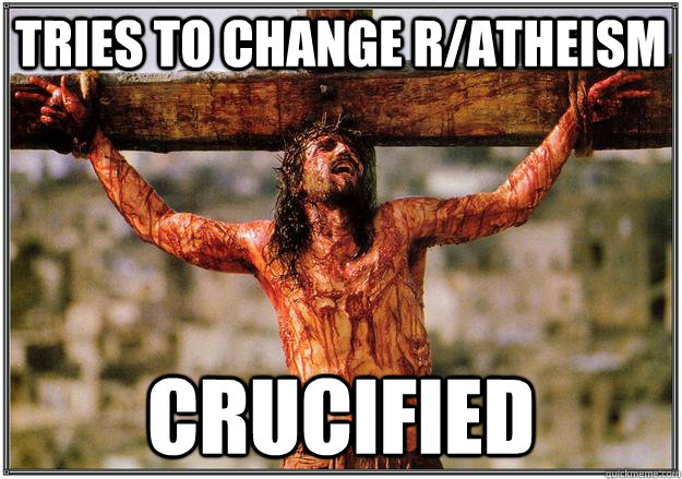 Tries to change R/Atheism Crucified