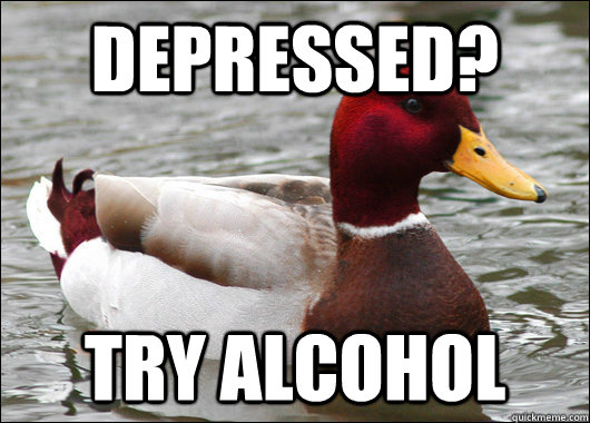 Depressed? Try alcohol - Depressed? Try alcohol  Malicious Advice Mallard