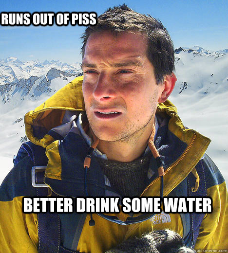 better drink some water runs out of piss