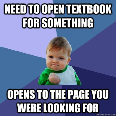 Need to open textbook for something Opens to the page you were looking for - Need to open textbook for something Opens to the page you were looking for  Success Kid