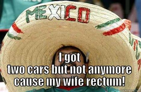 Mexican Word The Day Rectum Got Two Cars But Not Anymore
