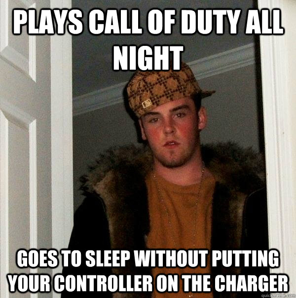 Plays call of duty all night goes to sleep without putting your controller on the charger - Plays call of duty all night goes to sleep without putting your controller on the charger  Scumbag Steve