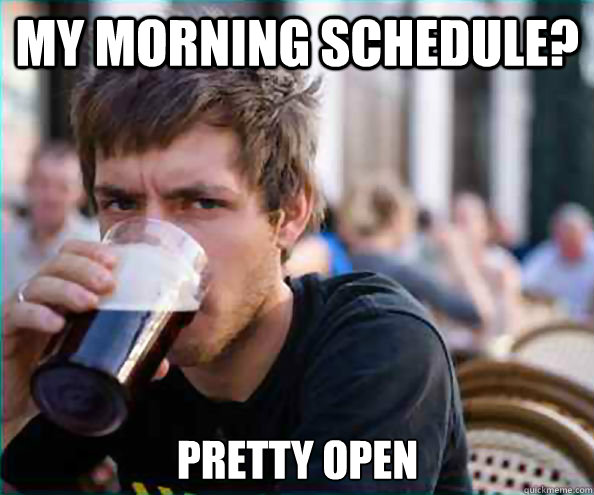 My morning schedule? Pretty open - My morning schedule? Pretty open  Misc