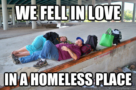We Fell in Love In a Homeless Place