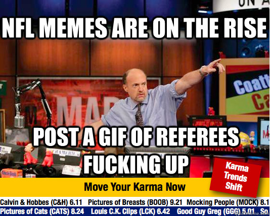 NFL memes are on the rise post a gif of referees  fucking up - NFL memes are on the rise post a gif of referees  fucking up  Mad Karma with Jim Cramer