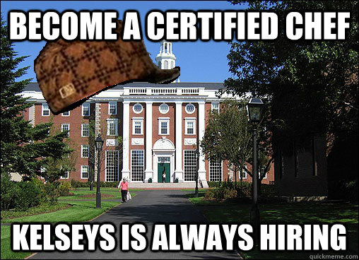 Become a certified chef  kelseys is always hiring - Become a certified chef  kelseys is always hiring  Scumbag University