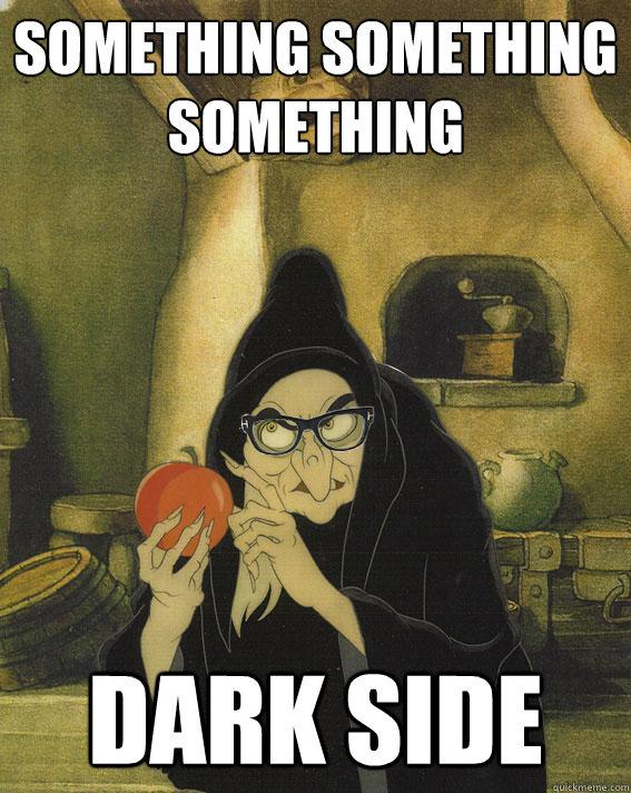 something something something dark side - something something something dark side  Hipster Snow White Witch