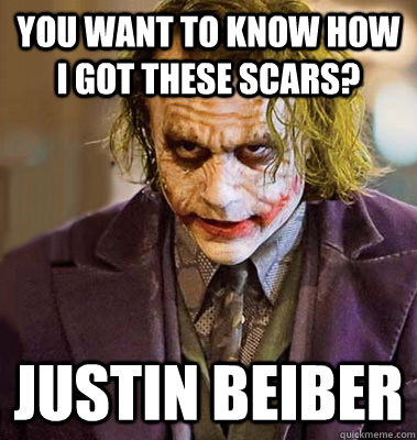 You want to know how I got these scars? Justin beiber - You want to know how I got these scars? Justin beiber  makeup joker