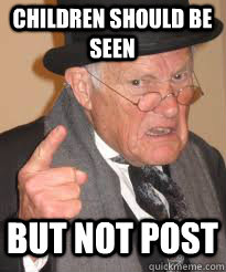 Children should be seen  but not post