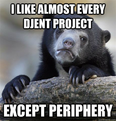 I like almost every djent project except periphery - I like almost every djent project except periphery  Confession Bear