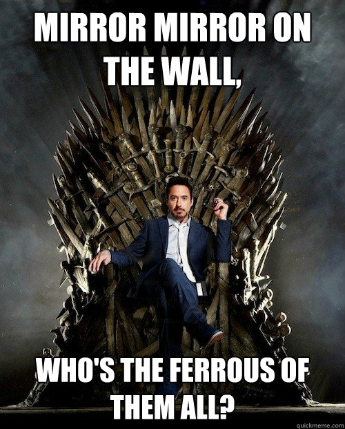 Mirror Mirror on the wall, who's the ferrous of them all? - Mirror Mirror on the wall, who's the ferrous of them all?  Sassy Stark