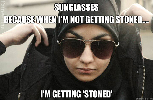 Sunglasses Because when I'm not getting stoned.... I'm getting 'stoned'  Badass Muslim Girl - Faineemae