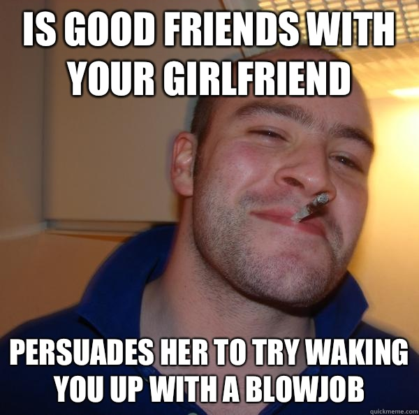 Is good friends with your girlfriend Persuades her to try waking you up with a blowjob - Is good friends with your girlfriend Persuades her to try waking you up with a blowjob  Misc