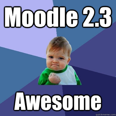 Moodle 2.3 Awesome - Moodle 2.3 Awesome  Success Kid