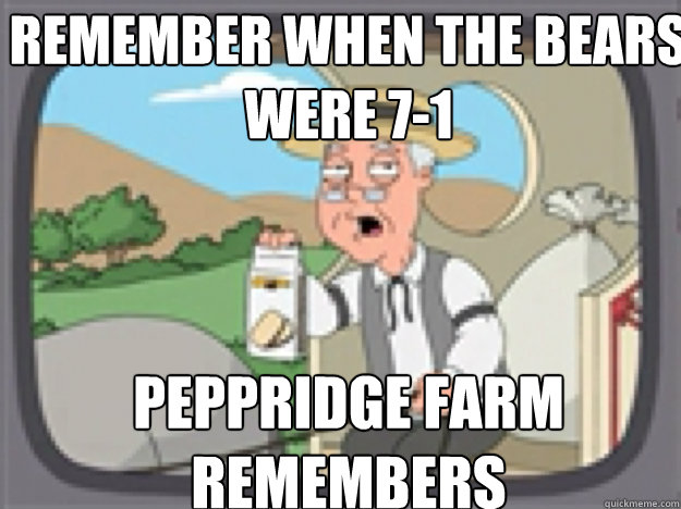 Remember when the bears were 7-1 PEPPRIDGE FARM REMEMBERS