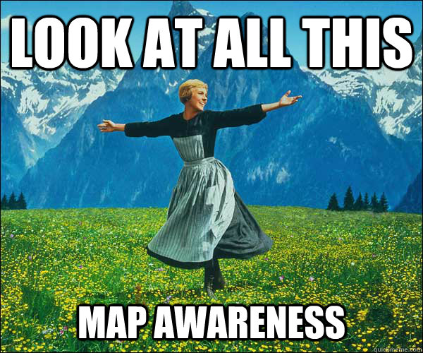 look at all this map awareness - look at all this map awareness  Sound of Music