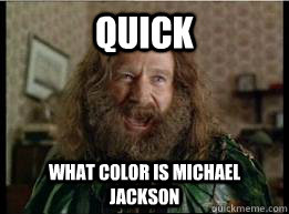 Quick What Color is Michael Jackson - Quick What Color is Michael Jackson  What year is it