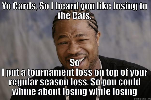yo cards - YO CARDS, SO I HEARD YOU LIKE LOSING TO THE CATS. SO I PUT A TOURNAMENT LOSS ON TOP OF YOUR REGULAR SEASON LOSS. SO YOU COULD WHINE ABOUT LOSING WHILE LOSING Xzibit meme