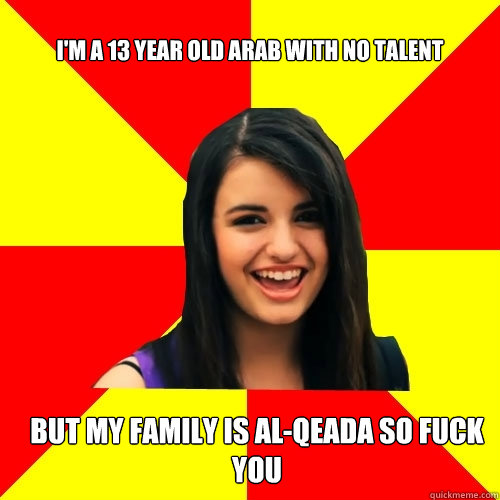 Im A  Year Old Arab With No Talent But My Family Is Al Qeada So Fuck You